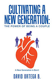 Cultivating a New Generation: The Power of Being a Couple - Kindle edition  by B., David Ortega. Health, Fitness & Dieting Kindle eBooks @ Amazon.com.